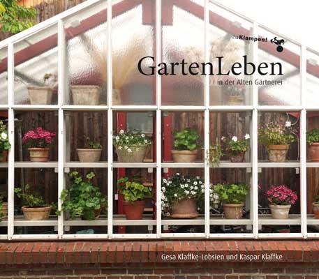 """Der Titel """"GartenLeben"""" ist Programm und gewährt gute Einblicke ins Leben der Klaffkes – Foto: Klampen-Verlag/Region Hannover"""
